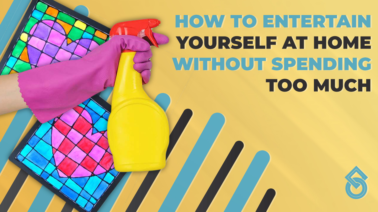 How to entertain yourself at home without spending too much